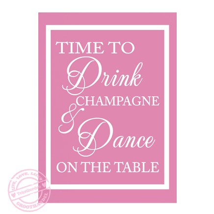 121-roze-wit-time-to-drink-champagne-and-dance-on-the-table-tekstbord-tekstbordnegroothandel